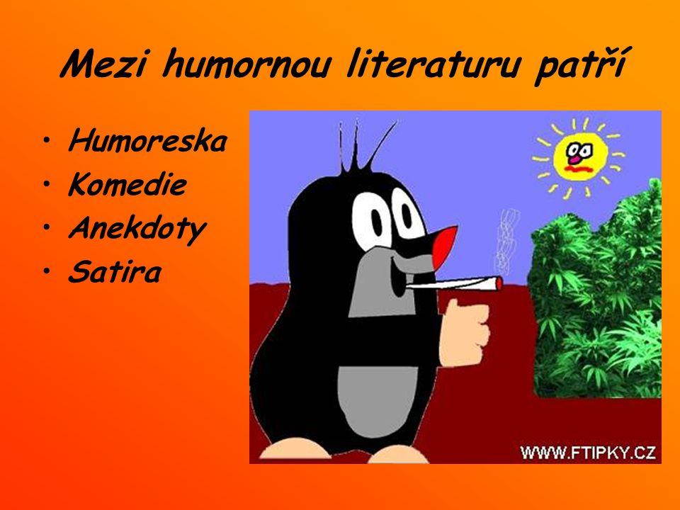 Mezi humornou literaturu patří Humoreska Komedie Anekdoty Satira