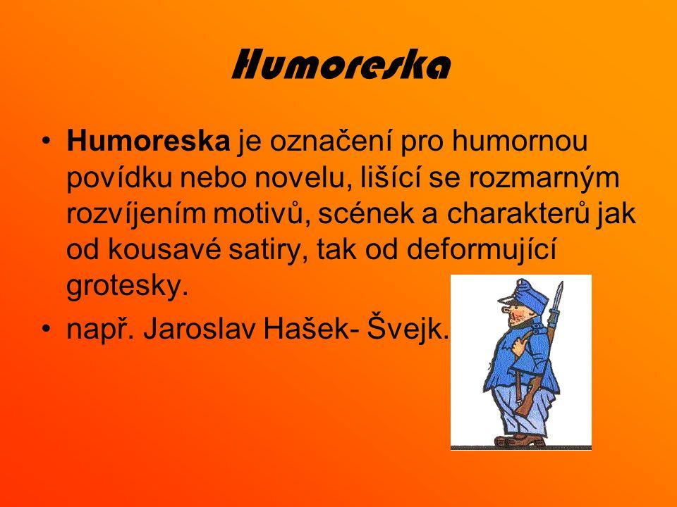 Humoreska Humoreska je označení pro humornou povídku nebo novelu, lišící se rozmarným rozvíjením motivů, scének a charakterů jak od kousavé satiry, tak od deformující grotesky.