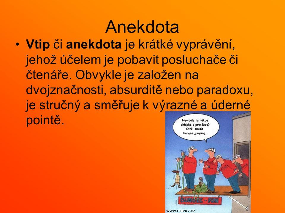 Anekdota Vtip či anekdota je krátké vyprávění, jehož účelem je pobavit posluchače či čtenáře.