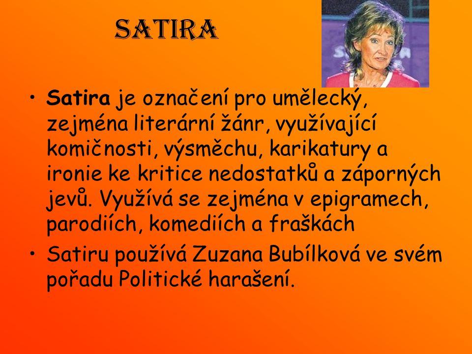 Satira Satira je označení pro umělecký, zejména literární žánr, využívající komičnosti, výsměchu, karikatury a ironie ke kritice nedostatků a záporných jevů.