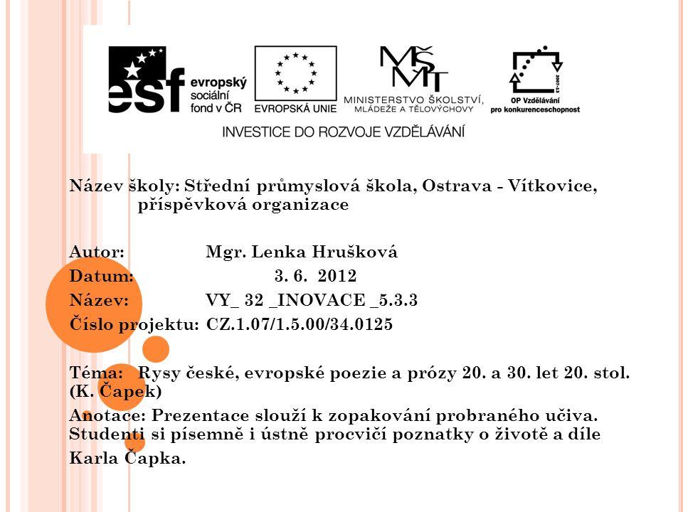Název školy: Střední průmyslová škola, Ostrava - Vítkovice, příspěvková organizace Autor: Mgr. Lenka Hrušková Datum: 3. 6. 2012 Název: VY_ 32 _INOVACE