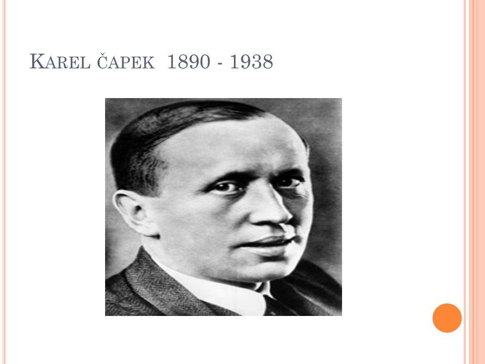 K AREL ČAPEK 1890 - 1938
