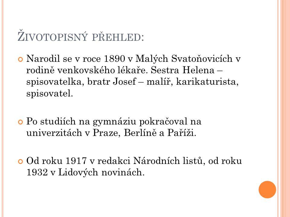 Ž IVOTOPISNÝ PŘEHLED : Narodil se v roce 1890 v Malých Svatoňovicích v rodině venkovského lékaře. Sestra Helena – spisovatelka, bratr Josef – malíř, k