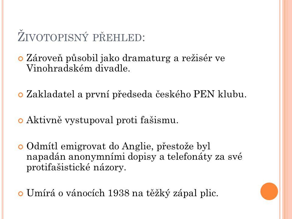 Ž IVOTOPISNÝ PŘEHLED : Zároveň působil jako dramaturg a režisér ve Vinohradském divadle. Zakladatel a první předseda českého PEN klubu. Aktivně vystup