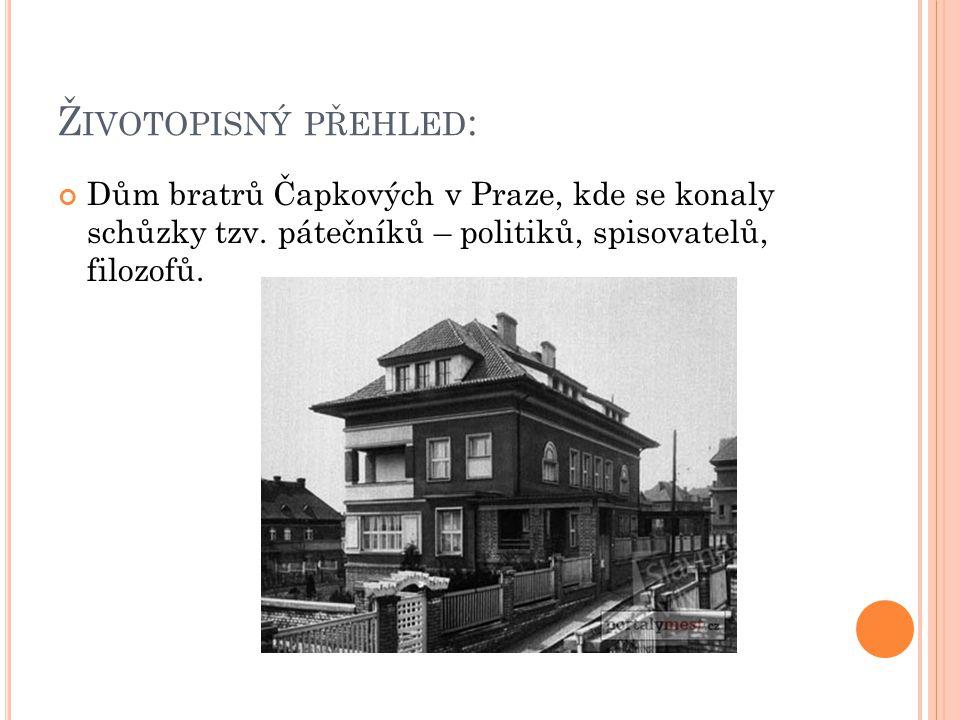 Ž IVOTOPISNÝ PŘEHLED : Dům bratrů Čapkových v Praze, kde se konaly schůzky tzv. pátečníků – politiků, spisovatelů, filozofů.