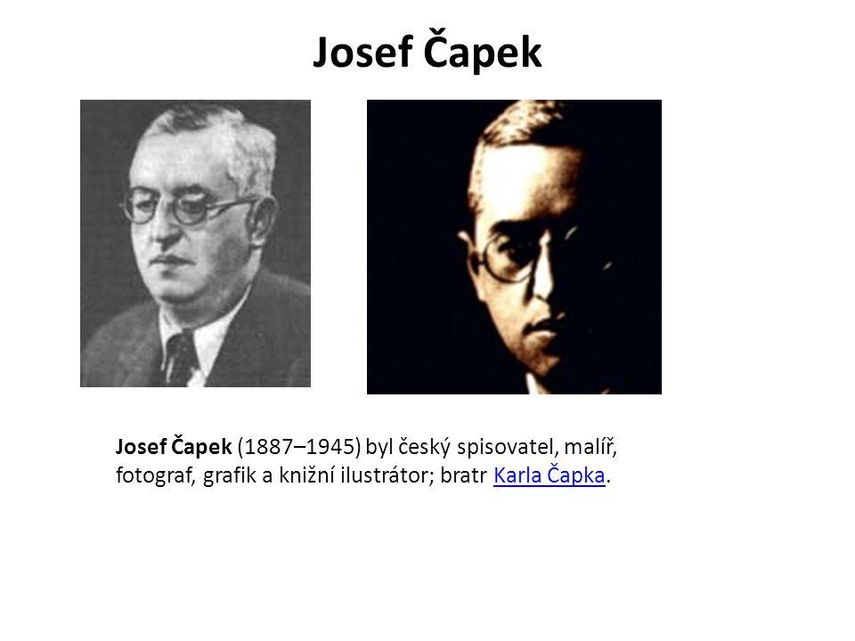Josef Čapek Josef Čapek (1887–1945) byl český spisovatel, malíř, fotograf, grafik a knižní ilustrátor; bratr Karla Čapka.Karla Čapka