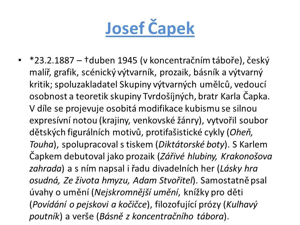 Josef Čapek *23.2.1887 – †duben 1945 (v koncentračním táboře), český malíř, grafik, scénický výtvarník, prozaik, básník a výtvarný kritik; spoluzaklad