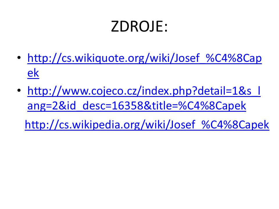 ZDROJE: http://cs.wikiquote.org/wiki/Josef_%C4%8Cap ek http://cs.wikiquote.org/wiki/Josef_%C4%8Cap ek http://www.cojeco.cz/index.php?detail=1&s_l ang=