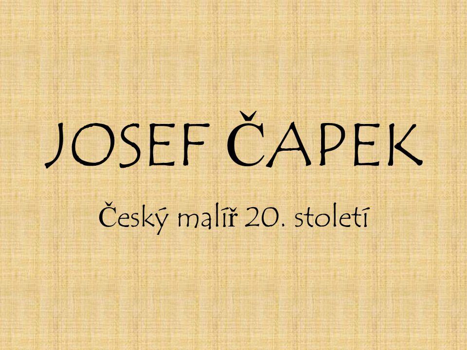 JOSEF ČAPEK Český malíř 20. století