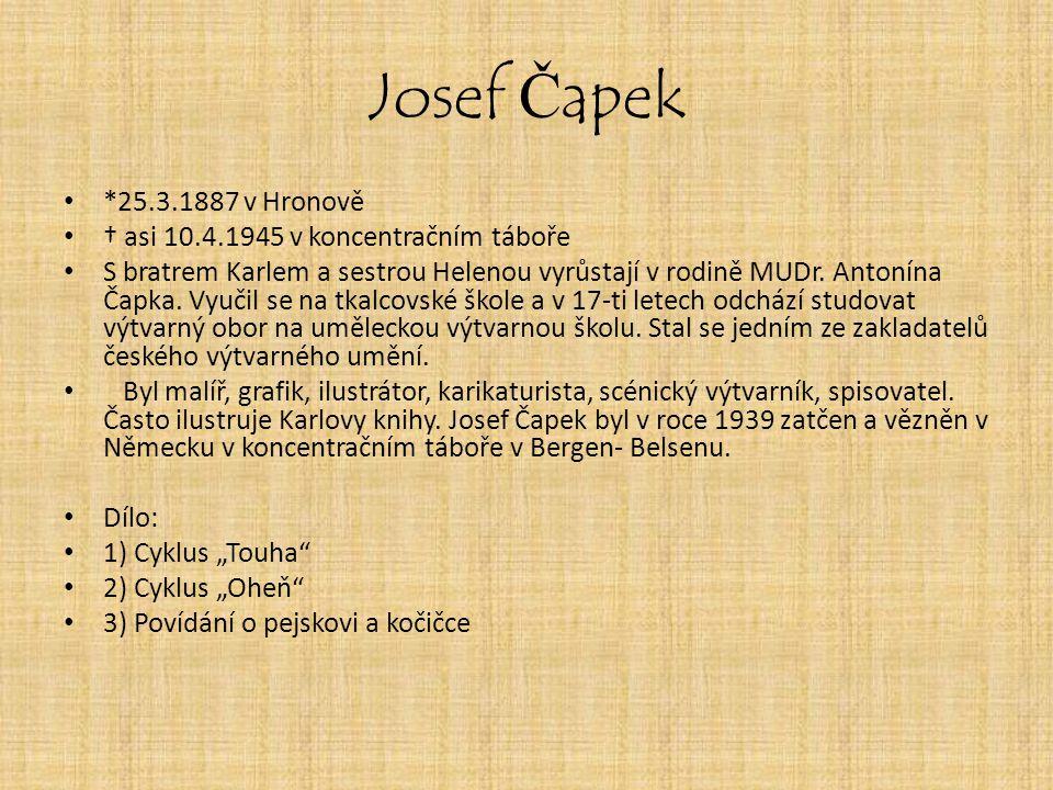 *25.3.1887 v Hronově † asi 10.4.1945 v koncentračním táboře S bratrem Karlem a sestrou Helenou vyrůstají v rodině MUDr. Antonína Čapka. Vyučil se na t