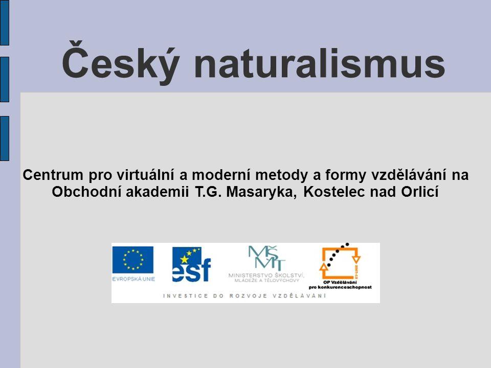 Český naturalismus Centrum pro virtuální a moderní metody a formy vzdělávání na Obchodní akademii T.G.