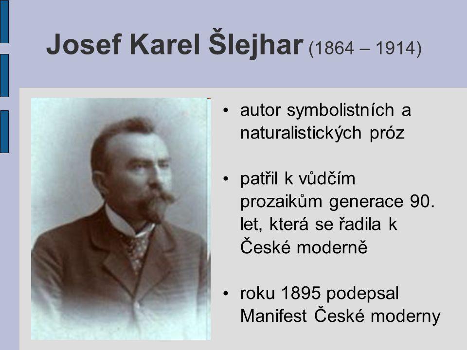 Josef Karel Šlejhar (1864 – 1914) autor symbolistních a naturalistických próz patřil k vůdčím prozaikům generace 90.