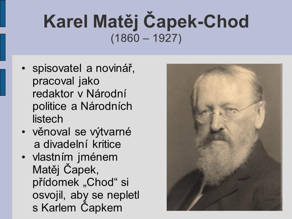 """Karel Matěj Čapek-Chod (1860 – 1927) spisovatel a novinář, pracoval jako redaktor v Národní politice a Národních listech věnoval se výtvarné a divadelní kritice vlastním jménem Matěj Čapek, přídomek """"Chod si osvojil, aby se nepletl s Karlem Čapkem"""