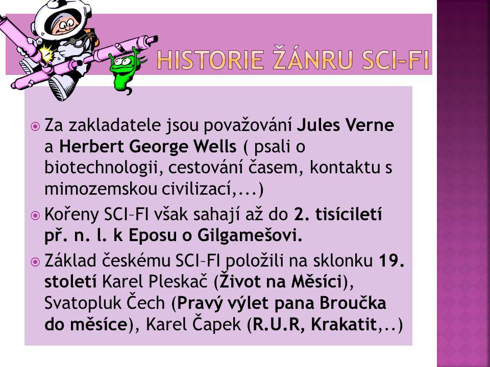  Za zakladatele jsou považování Jules Verne a Herbert George Wells ( psali o biotechnologii, cestování časem, kontaktu s mimozemskou civilizací,...)  Kořeny SCI–FI však sahají až do 2.