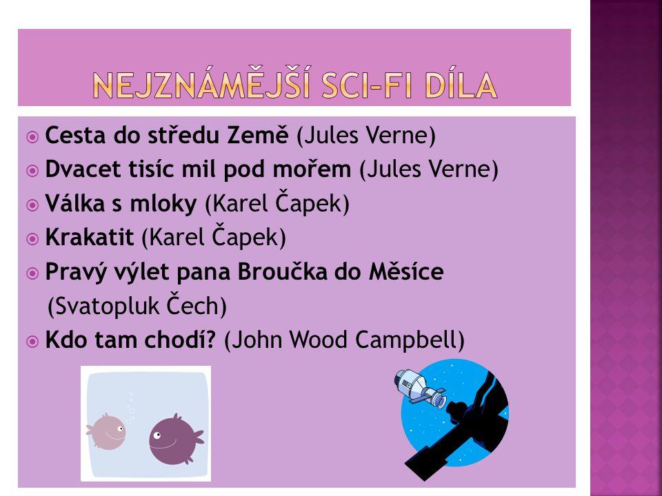  Cesta do středu Země (Jules Verne)  Dvacet tisíc mil pod mořem (Jules Verne)  Válka s mloky (Karel Čapek)  Krakatit (Karel Čapek)  Pravý výlet pana Broučka do Měsíce (Svatopluk Čech)  Kdo tam chodí.