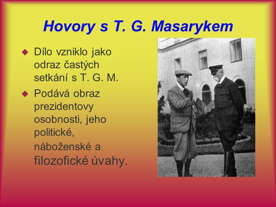 Hovory s T. G. Masarykem  Dílo vzniklo jako odraz častých setkání s T. G. M.  Podává obraz prezidentovy osobnosti, jeho politické, náboženské a filo