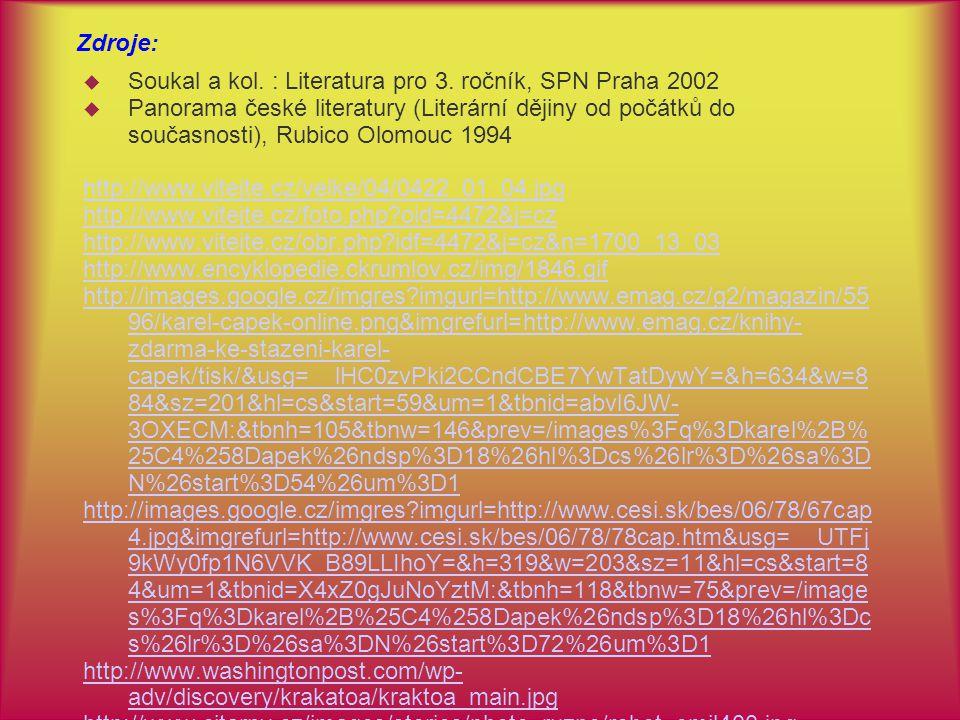 Zdroje:  Soukal a kol. : Literatura pro 3. ročník, SPN Praha 2002  Panorama české literatury (Literární dějiny od počátků do současnosti), Rubico Ol