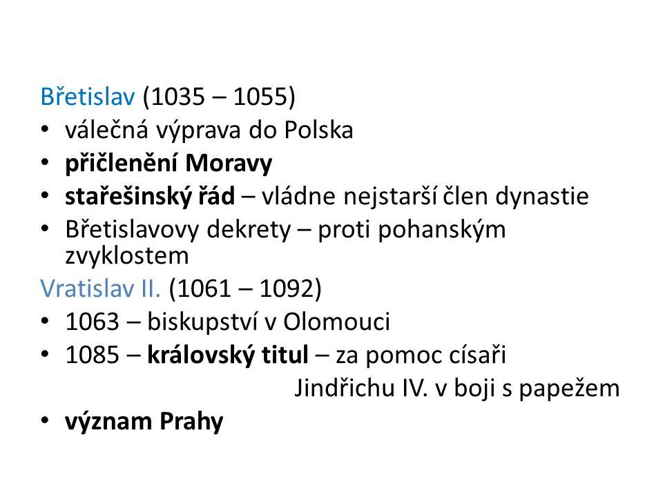 Břetislav (1035 – 1055) válečná výprava do Polska přičlenění Moravy stařešinský řád – vládne nejstarší člen dynastie Břetislavovy dekrety – proti poha