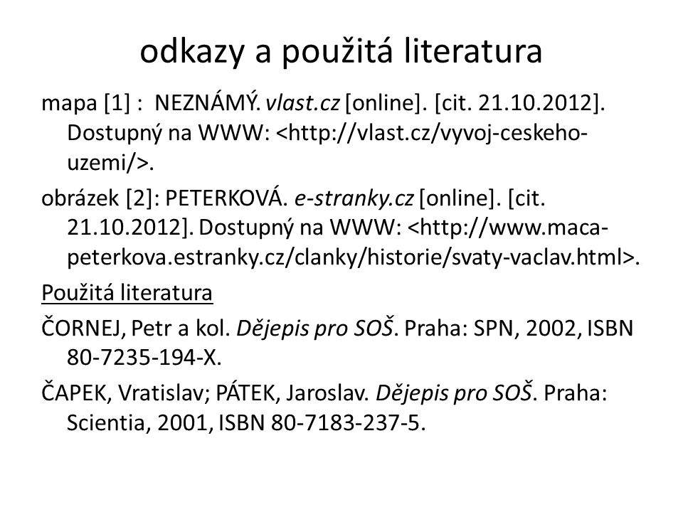 odkazy a použitá literatura mapa [1] : NEZNÁMÝ. vlast.cz [online]. [cit. 21.10.2012]. Dostupný na WWW:. obrázek [2]: PETERKOVÁ. e-stranky.cz [online].