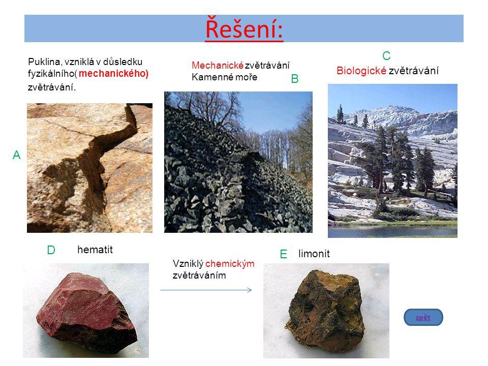 Řešení: Puklina, vzniklá v důsledku fyzikálního( mechanického) zvětrávání. Biologické zvětrávání Mechanické zvětrávání Kamenné moře hematit Vzniklý ch