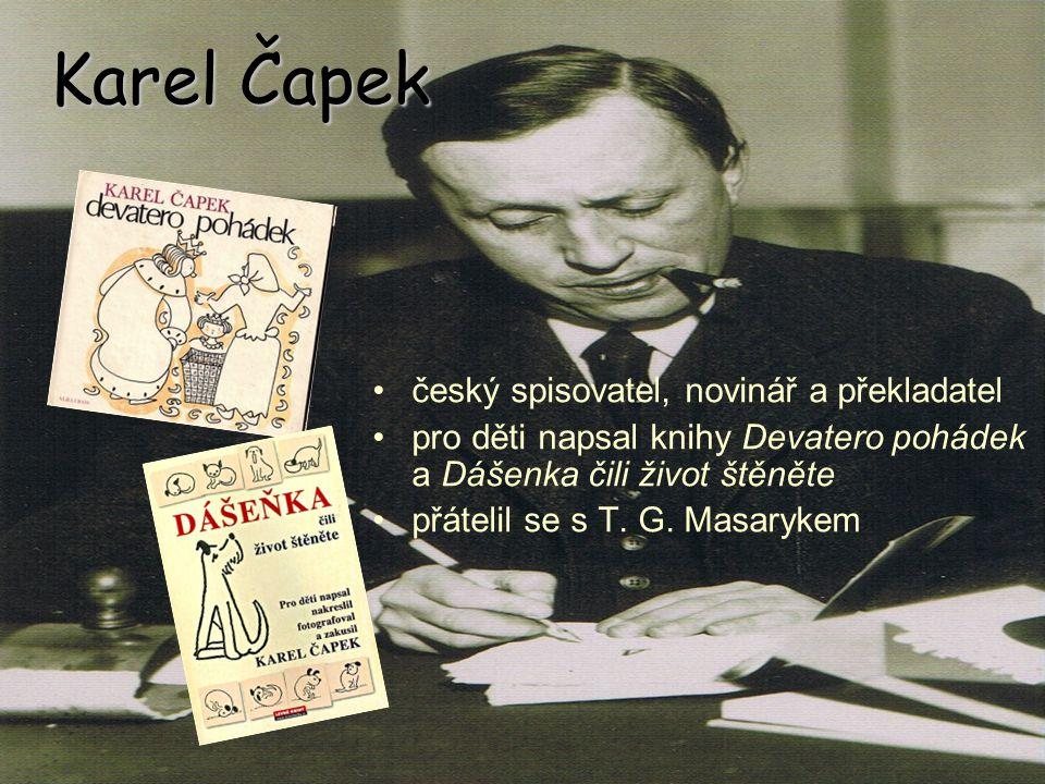 Karel Čapek český spisovatel, novinář a překladatel pro děti napsal knihy Devatero pohádek a Dášenka čili život štěněte přátelil se s T.