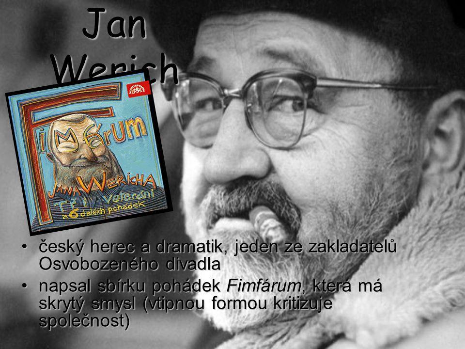 Jan Werich český herec a dramatik, jeden ze zakladatelů Osvobozeného divadlačeský herec a dramatik, jeden ze zakladatelů Osvobozeného divadla napsal sbírku pohádek Fimfárum, která má skrytý smysl (vtipnou formou kritizuje společnost)napsal sbírku pohádek Fimfárum, která má skrytý smysl (vtipnou formou kritizuje společnost)