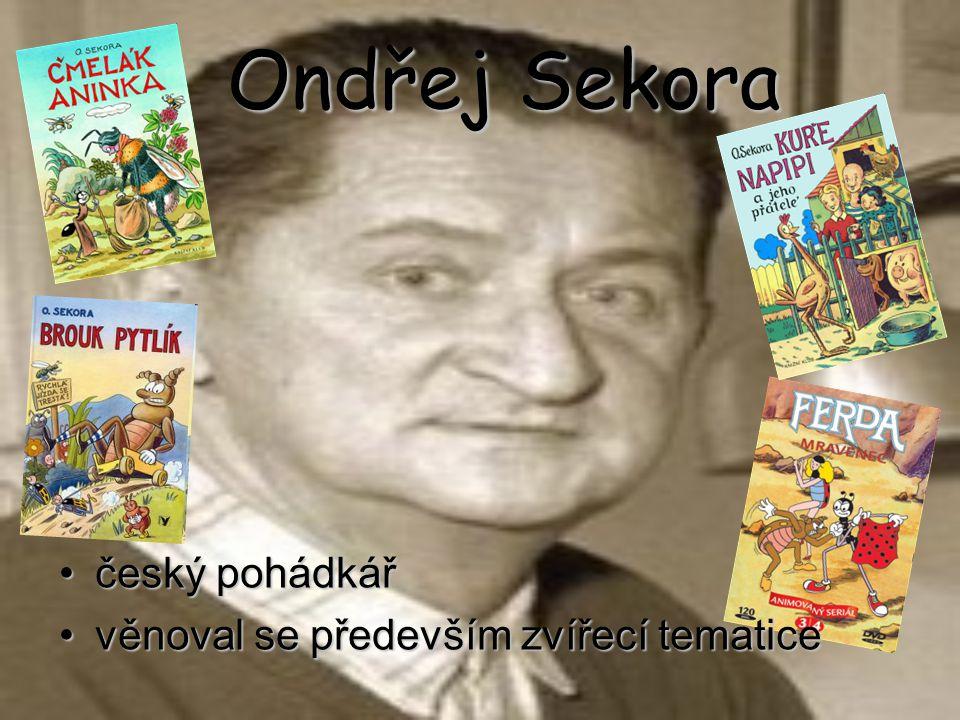 Ondřej Sekora český pohádkářčeský pohádkář věnoval se především zvířecí tematicevěnoval se především zvířecí tematice