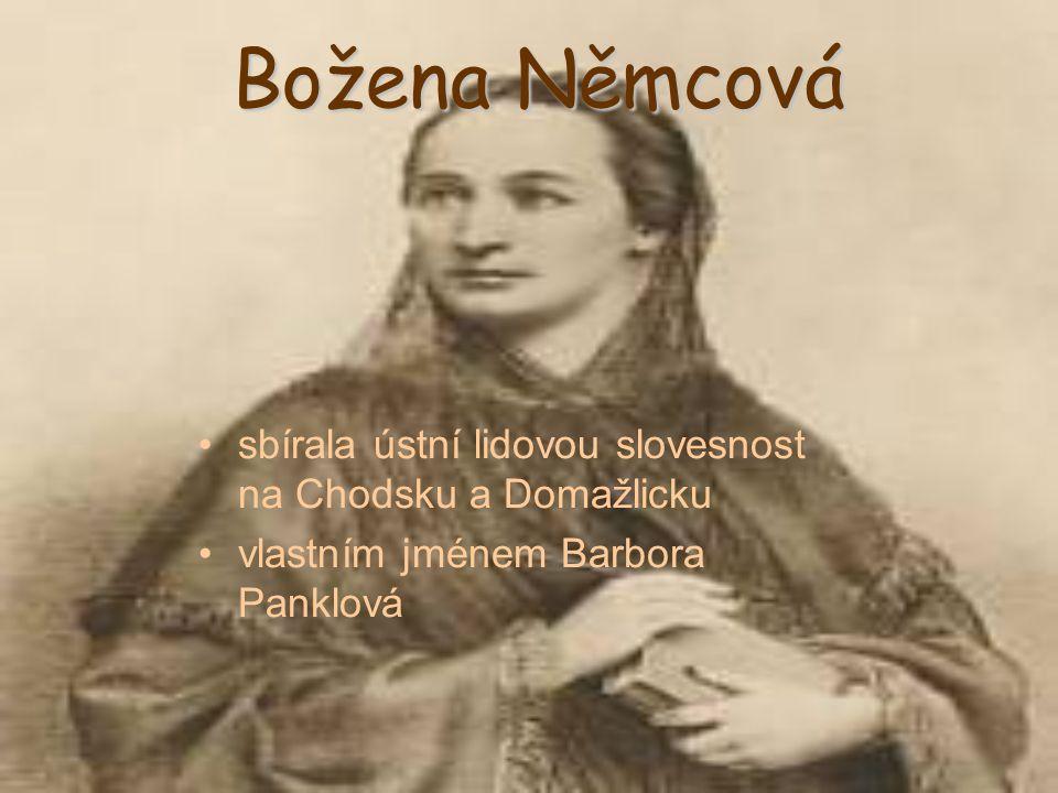 Božena Němcová sbírala ústní lidovou slovesnost na Chodsku a Domažlicku vlastním jménem Barbora Panklová