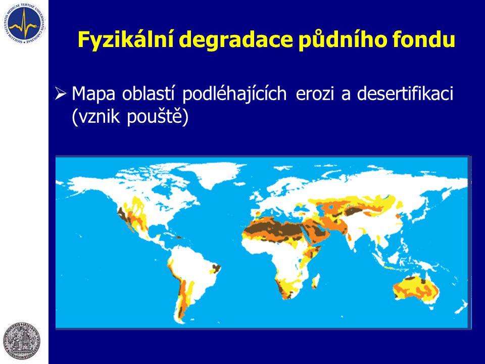 Fyzikální degradace půdního fondu  Mapa oblastí podléhajících erozi a desertifikaci (vznik pouště)