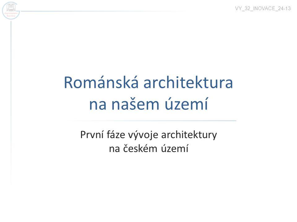 Románská architektura na našem území  Románská architektura tvoří první fázi vývoje architektury na českém území s dochovanými stavbami.