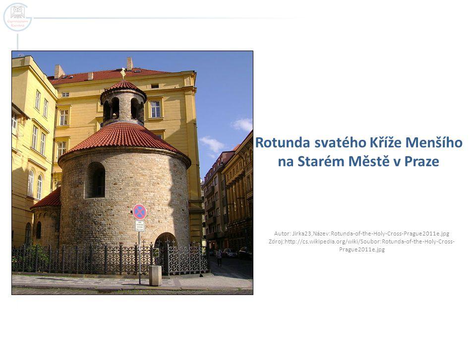 Rotunda svatého Kříže Menšího na Starém Městě v Praze Autor: Jirka23,Název:Rotunda-of-the-Holy-Cross-Prague2011e.jpg Zdroj:http://cs.wikipedia.org/wik