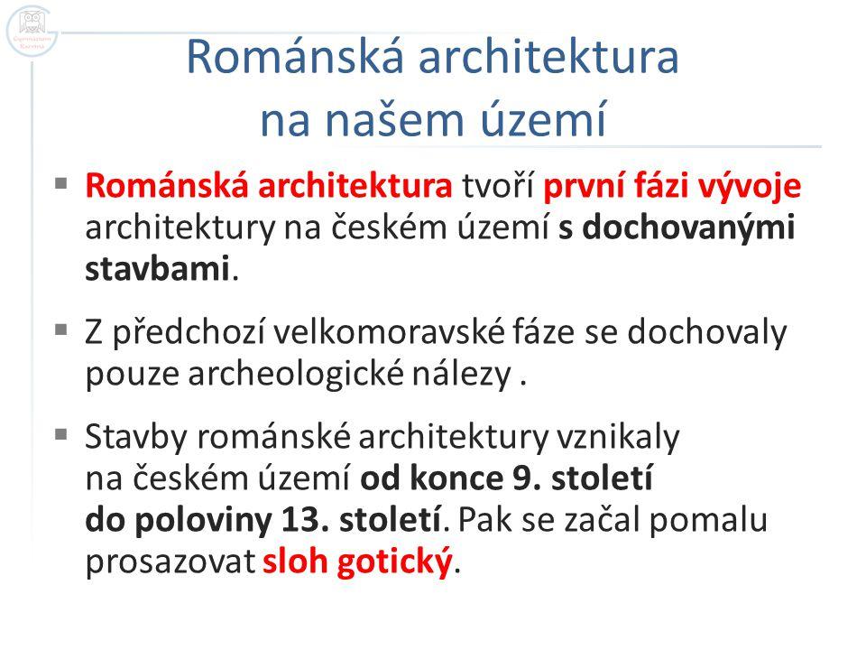 Románská architektura na našem území  Románská architektura tvoří první fázi vývoje architektury na českém území s dochovanými stavbami.  Z předchoz
