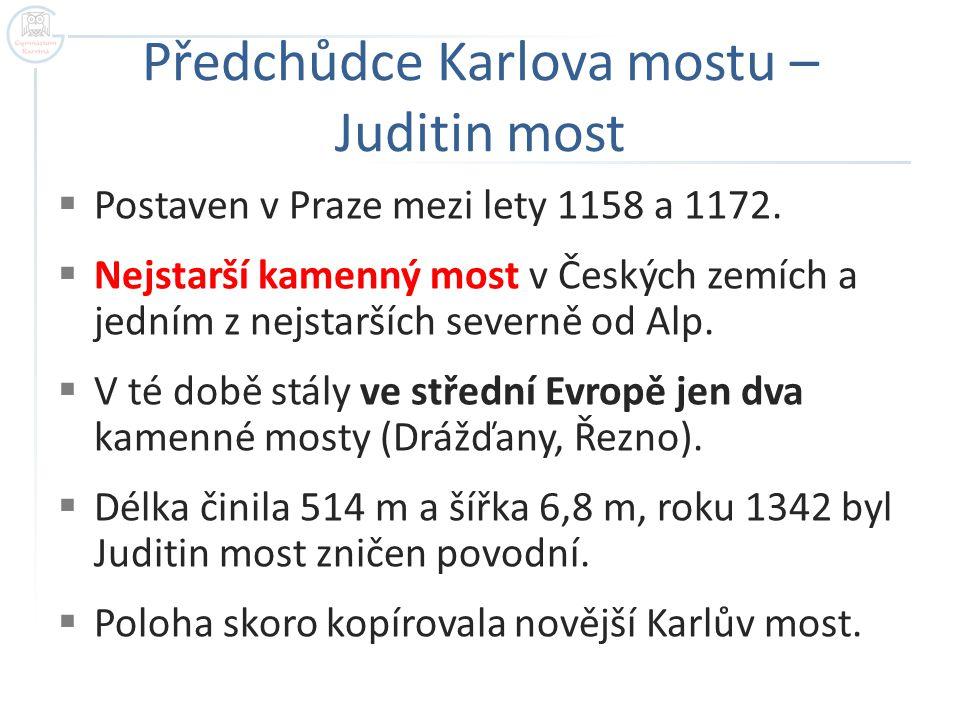 Předchůdce Karlova mostu – Juditin most  Postaven v Praze mezi lety 1158 a 1172.  Nejstarší kamenný most v Českých zemích a jedním z nejstarších sev