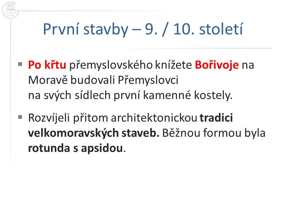 První stavby – 9. / 10. století  Po křtu přemyslovského knížete Bořivoje na Moravě budovali Přemyslovci na svých sídlech první kamenné kostely.  Roz