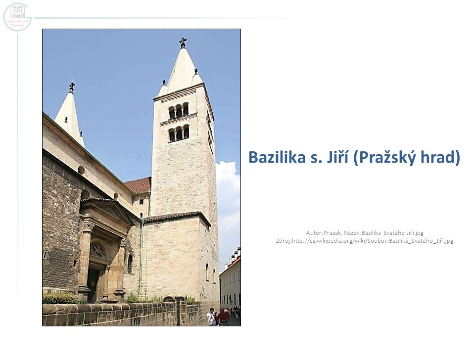 Bazilika s. Jiří (Pražský hrad) Autor:Prazak, Název:Bazilika Svatého Jiří.jpg Zdroj:http://cs.wikipedia.org/wiki/Soubor:Bazilika_Svatého_Jiří.jpg