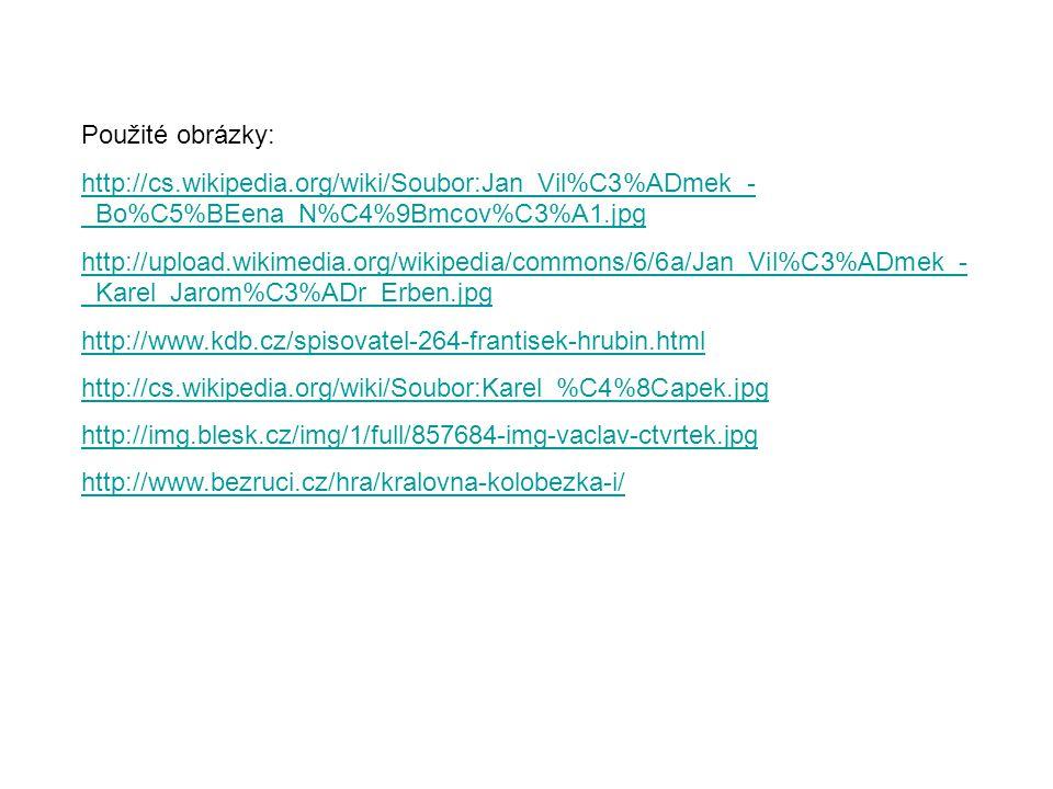 Použité obrázky: http://cs.wikipedia.org/wiki/Soubor:Jan_Vil%C3%ADmek_- _Bo%C5%BEena_N%C4%9Bmcov%C3%A1.jpg http://upload.wikimedia.org/wikipedia/commo