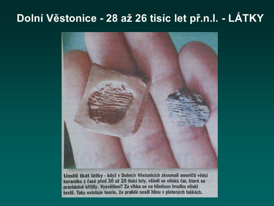 Dolní Věstonice - 28 až 26 tisíc let př.n.l. - LÁTKY