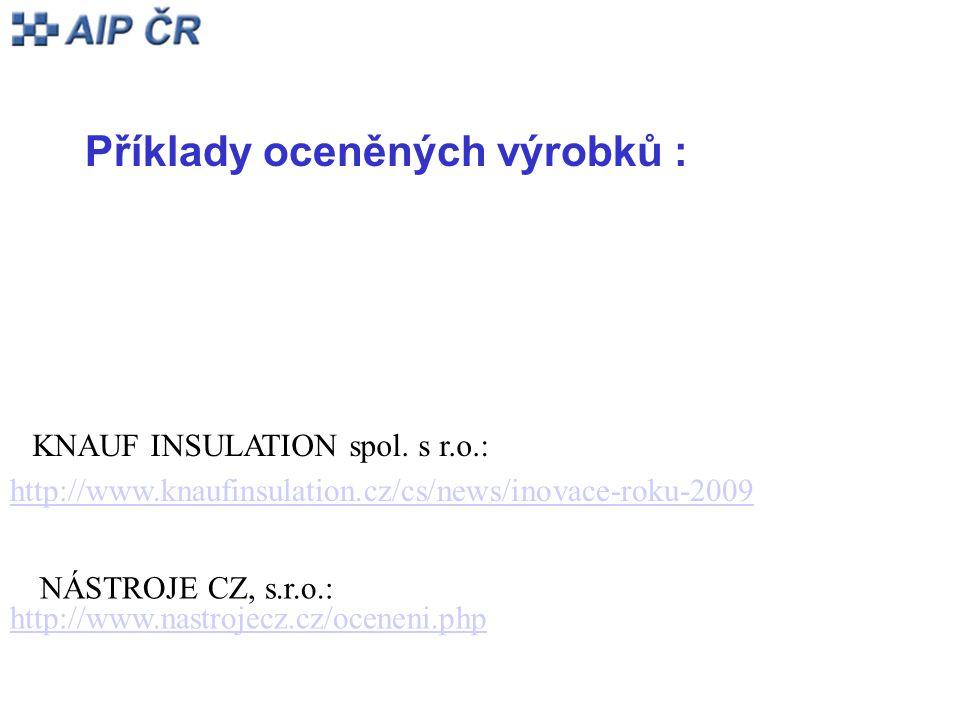 Příklady oceněných výrobků : http://www.knaufinsulation.cz/cs/news/inovace-roku-2009 KNAUF INSULATION spol.