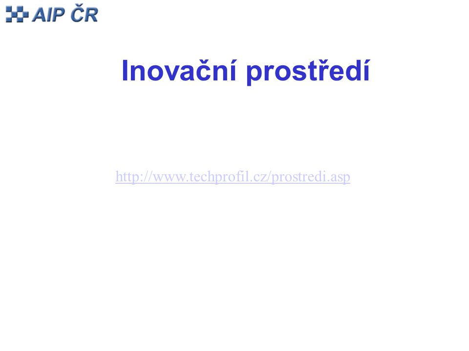 Inovační prostředí http://www.techprofil.cz/prostredi.asp
