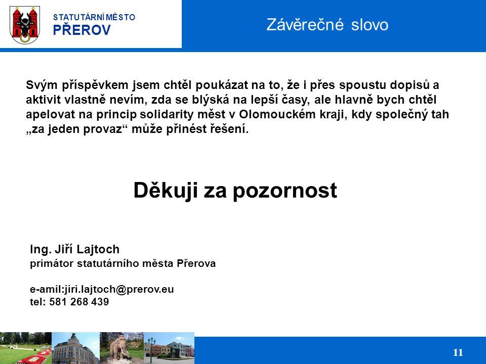"""Prezentace podnikatelských ploch pro investory 11 STATUTÁRNÍ MĚSTO PŘEROV Závěrečné slovo Svým příspěvkem jsem chtěl poukázat na to, že i přes spoustu dopisů a aktivit vlastně nevím, zda se blýská na lepší časy, ale hlavně bych chtěl apelovat na princip solidarity měst v Olomouckém kraji, kdy společný tah """"za jeden provaz může přinést řešení."""