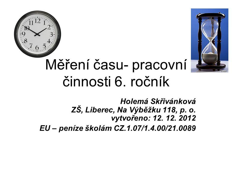 Vzdělávací oblast: Člověk a svět práce Vzdělávací obor: Pracovní činnosti Tematický okruh: PRÁCE S LABORATORNÍ TECHNIKOU Téma: Měření času Anotace: Nácvik měření času a zápis práce do protokolu