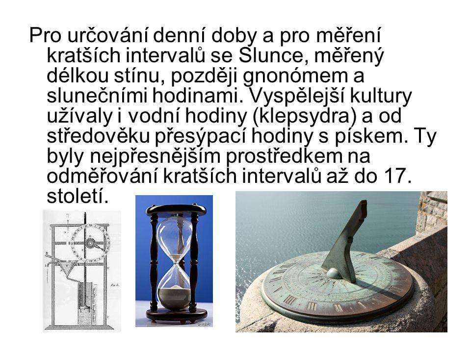 Pro určování denní doby a pro měření kratších intervalů se Slunce, měřený délkou stínu, později gnonómem a slunečními hodinami. Vyspělejší kultury uží