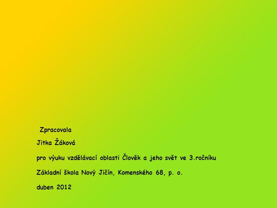 Zpracovala Jitka Žáková pro výuku vzdělávací oblasti Člověk a jeho svět ve 3.ročníku Základní škola Nový Jičín, Komenského 68, p. o. duben 2012