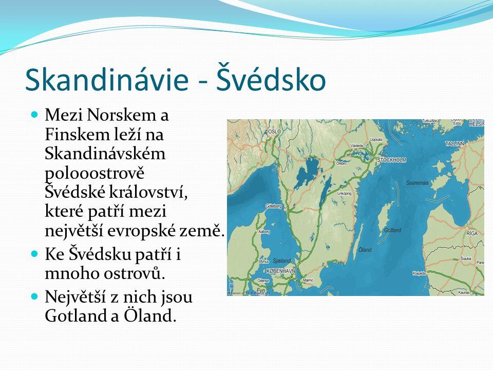 Skandinávie - Švédsko Mezi Norskem a Finskem leží na Skandinávském polooostrově Švédské království, které patří mezi největší evropské země.
