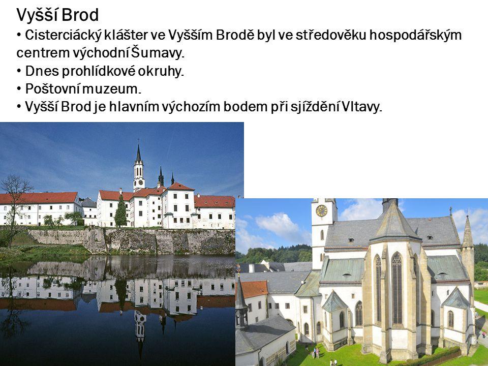 Vyšší Brod Cisterciácký klášter ve Vyšším Brodě byl ve středověku hospodářským centrem východní Šumavy. Dnes prohlídkové okruhy. Poštovní muzeum. Vyšš