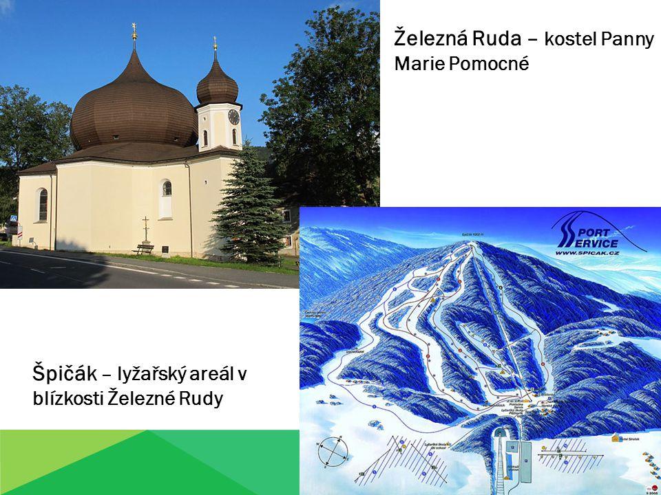 Železná Ruda – kostel Panny Marie Pomocné Špičák – lyžařský areál v blízkosti Železné Rudy