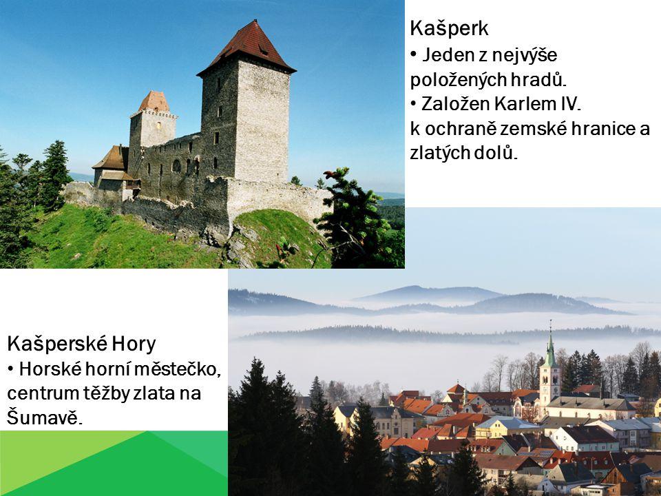 Kašperk Jeden z nejvýše položených hradů. Založen Karlem IV. k ochraně zemské hranice a zlatých dolů. Kašperské Hory Horské horní městečko, centrum tě