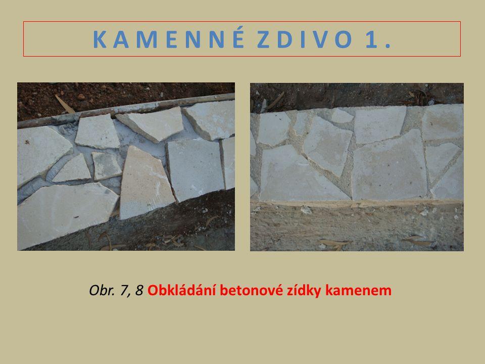 K A M E N N É Z D I V O 1. Obr. 7, 8 Obkládání betonové zídky kamenem