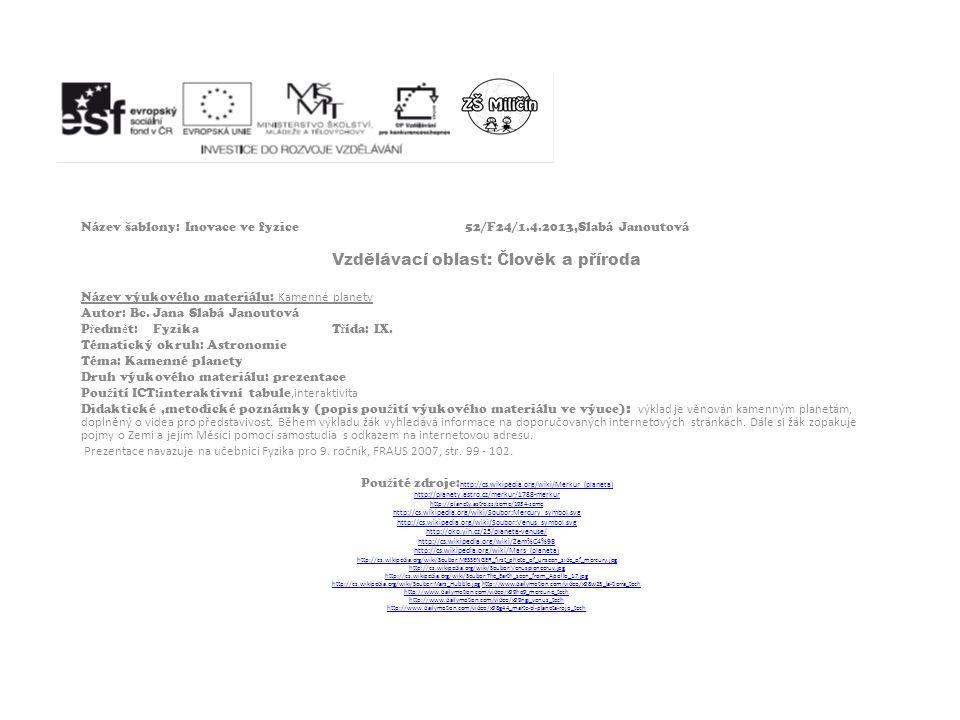 Název šablony: Inovace ve fyzice52/F24/1.4.2013,Slabá Janoutová Vzdělávací oblast: Člověk a příroda Název výukového materiálu: Kamenné planety Autor: