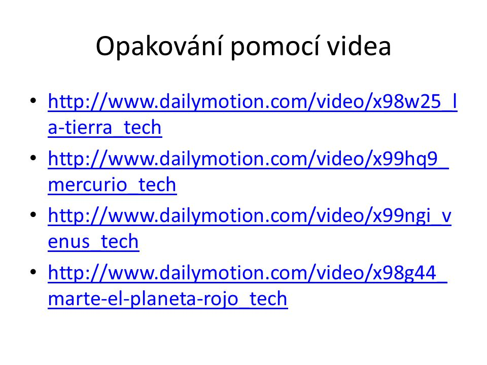Opakování pomocí videa http://www.dailymotion.com/video/x98w25_l a-tierra_tech http://www.dailymotion.com/video/x98w25_l a-tierra_tech http://www.dail